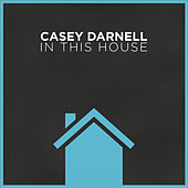 In This House by Casey Darnell