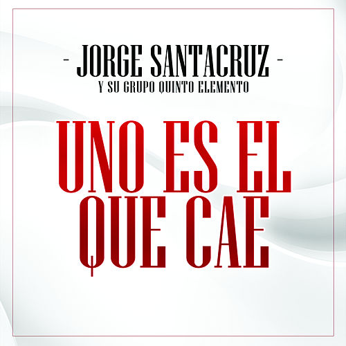 Uno Es el Que Cae by Jorge Santa Cruz