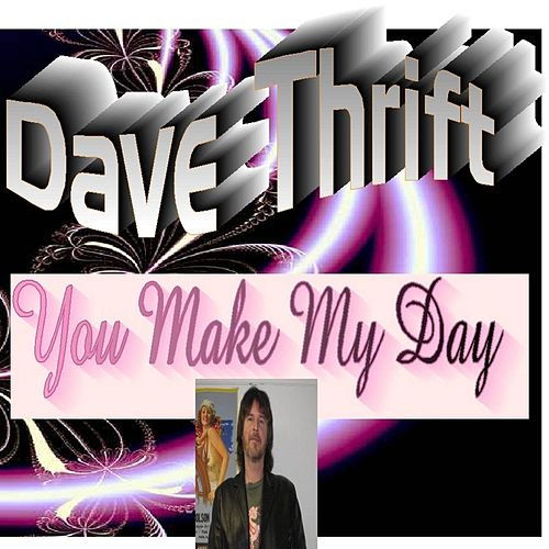 You Make My Day by Dave Thrift