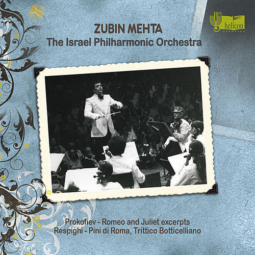 Prokofiev: Romeo and Juliet (excerpts) - Respighi: Pini di Roma & Trittico Botticelliano by Zubin Mehta and Israel Philharmonic Orchestra