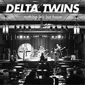 Nothing Left but Hope by Delta Twins