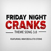 Friday Night Cranks Theme Song 3.0 (feat. Krayzed & Stu Stone) by Friday Night Cranks