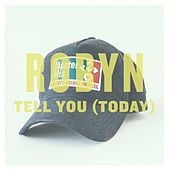 Tell You (Today) - Single von Robyn