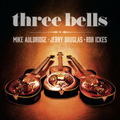 Three Bells by Mike Auldridge
