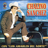 Con Los Amables Del Norte by Chalino Sanchez