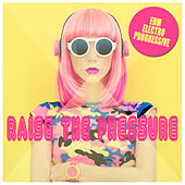 Raise the Pressure by Various Artists