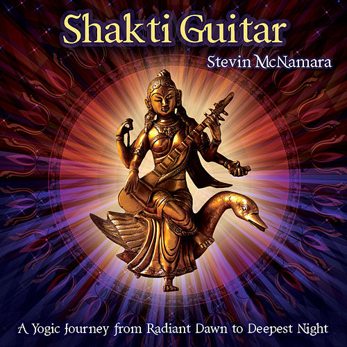 Shakti Guitar: A Yogic Journey from Radiant Dawn to Deepest Night by Stevin McNamara