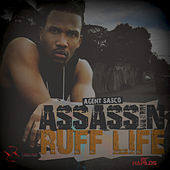Ruff Life - Single by Agent Sasco aka Assassin