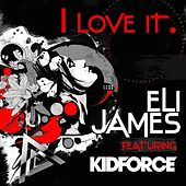 I Love It  (feat. Kidforce) by Eli James