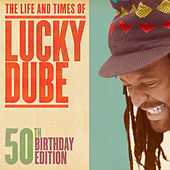 The Life and Times Of: 50th Birthday Edition by Lucky Dube