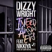 I Need Answers (feat. Nikkiya) by Dizzy Wright