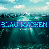 Blau machen, Vol. 1 by Various Artists