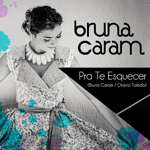 Pra Te Esquecer - Single by Bruna Caram