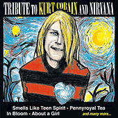 Tribute to Kurt Cobain and Nirvana by Various Artists