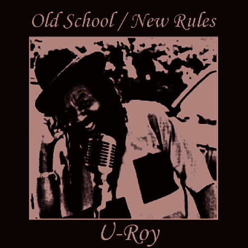 Old School / New Rules by U-Roy