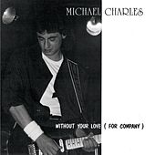 Without Your Love (For Company) by Michael Charles