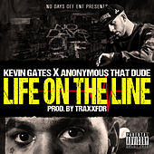 Life on the Line (feat. Anonymous That Dude) by Kevin Gates