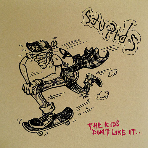 The Kids Don't Like It (Deluxe Edition) by The Stupids