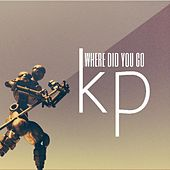 Where Did You Go by KP