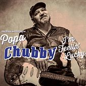I'm Feelin' Lucky (The Blues according to Popa Chubby) von Popa Chubby
