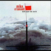 Walk Upon the Earth by Mike O'connell