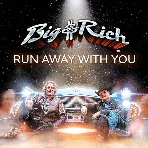Run Away With You by Big & Rich