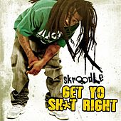 Get Yo Sh*t Right by Skroodle