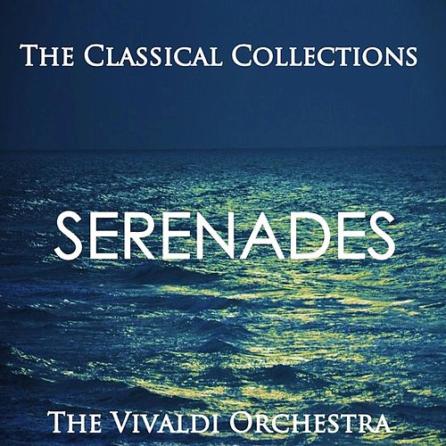 The Classical Collections - Serenades by The Vivaldi Orchestra