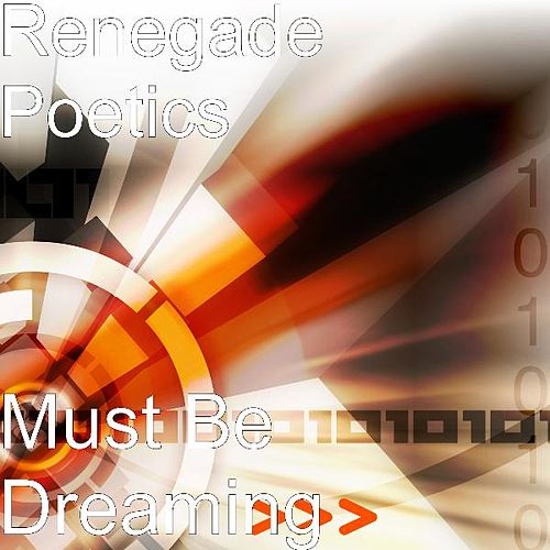 Must Be Dreaming by Renegade Poetics