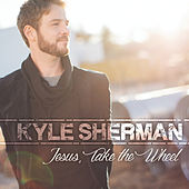 Jesus, Take the Wheel by Kyle Sherman
