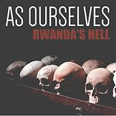 As Ourselves (Rwanda's Hell) by Wakeup Starlight