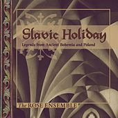 Slavic Holiday: Legends from Ancient Bohemia & Poland by The Rose Ensemble