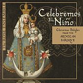 Celebremos el Niño: Christmas Delights from the Mexican Baroque by The Rose Ensemble