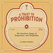 A Toast to Prohibition: All-American Songs of Temperance & Temptation by The Rose Ensemble