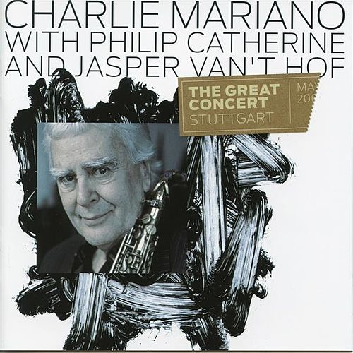 The Great Concert Stuttgart (feat. Philip Catherine & Jasper van't Hof) [Live] by Charlie Mariano