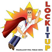 Lock It Up (Pharmacist Phil Theme Song) by Jerry Fee