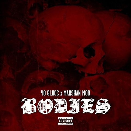 Bodies (feat. Marshan Mob) - Single by 40 Glocc