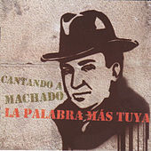 La Palabra Más Tuya. Cantando a Machado by Various Artists