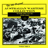 Australian Wartime Collection, Vol. 3: 'Wish Me Luck' 1939-1945 by Various Artists