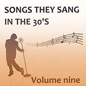 Songs They Sang in the 1930s, Vol. 9 by Various Artists