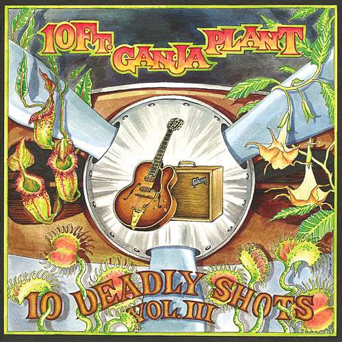 10 Deadly Shots Vol. III by 10 Ft. Ganja Plant