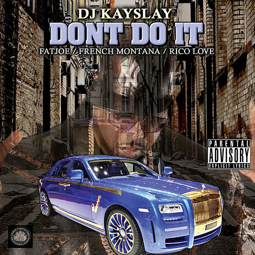 Don't Do It (feat. Fat Joe, French Montana & Rico Love) by DJ Kayslay