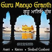 Guru Manyo Granth: Aarti Kirtan Shabads Shabad Gurbani by Various Artists