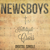 Hallelujah For The Cross by Newsboys