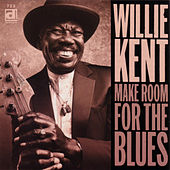 Make Room For The Blues by Willie Kent