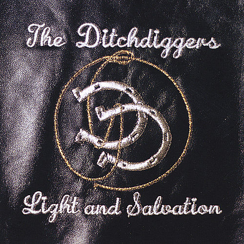 Light And Salvation by The Ditchdiggers