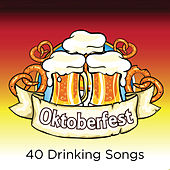Oktoberfest: 40 Drinking Songs and Polka Songs for a German Octoberfest by Various Artists