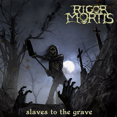 Slaves to the Grave by Rigor Mortis