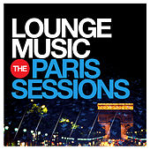 Lounge Music - The Paris Sessions by Various Artists