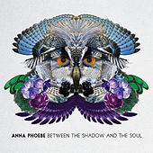 Between the Shadow and the Soul by Anna Phoebe